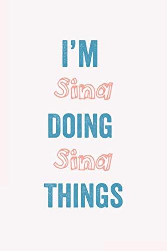 I am Sina Doing Sina Things: Ein personalisiertes Notizbuch Geschenk für Sara, 120 Seiten, 6 x 9 inches, A Gratitude Journal for  Sina , Gift Idea for Sina