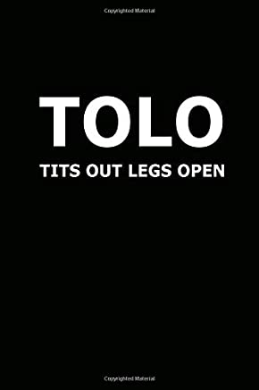 TOLO Tits Out Legs Open: Best Gift, Present, Notebooks, Journal, Diary, Best Man, Groomsman, Bridesmaid (100 Pages, Lined Blank 6 x 9 inches)