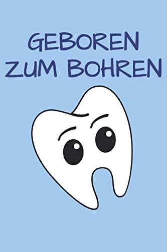 Geboren Zum Bohren - Dentologie Zahn Notizbuch (Taschenbuch DIN A 5 Format Liniert): Tolles Zähne bohren Spruch Geschenk Notizbuch, Notizheft, ... oder Zahnarztassistentin in Ausbildung.