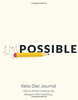 Impossible; Keto Diet Journal: Make it Possible; Macros & Meal Tracking Log, Ketogenic Diet Food Diary