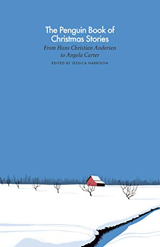 The Penguin Book of Christmas Stories: From Hans Christian Andersen to Angela Carter (A Penguin Classics Hardcover)