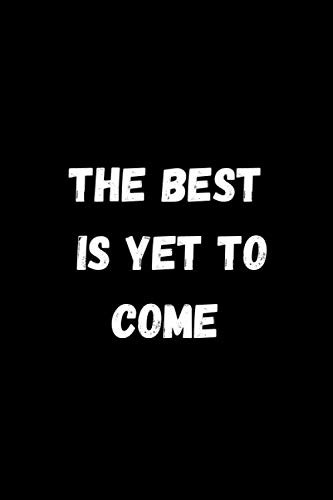 The Best Is Yet To Come: Graduation Gifts Lined Notebook Journal