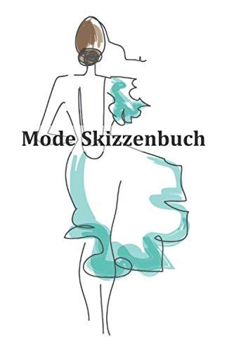 Mode Skizzenbuch: Kreiere deine Mode Designs und halte sie in diesem Zeichenbuch fest: 200 Seiten mit Damen Modell Silhouetten Figurinen zum gestalten deiner Entwürfe und Kreationen