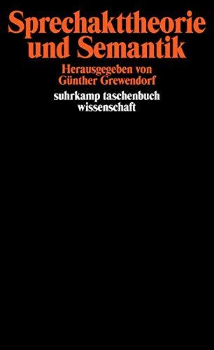 Sprechakttheorie und Semantik: Herausgegeben von Günther Grewendorf (suhrkamp taschenbuch wissenschaft)