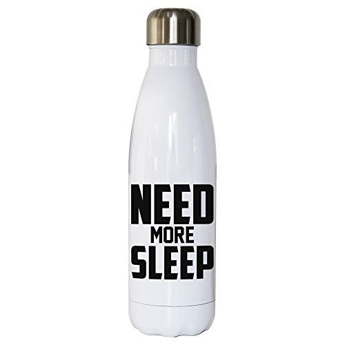 Graphic Gear Need More Sleep drôle Slogan Paresseux Bouteille d'eau en Acier Inoxydable réutilisable