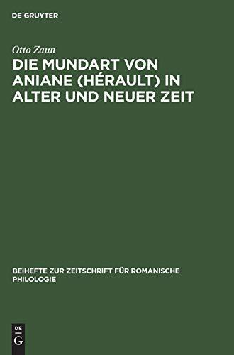Die Mundart von Aniane (Hérault) in alter und neuer Zeit (Beihefte zur Zeitschrift für romanische Philologie, 61, Band 61)