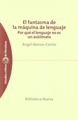 El fantasma de la máquina de lenguaje: Por qué el lenguaje no es un autómata (Estudios Críticos de Literatura)