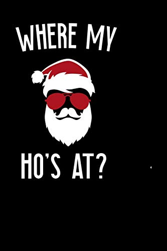 Where My Ho's At?: Notebook Journal Composition Blank Lined Diary Notepad 120 Pages Paperback Black Solid Santa