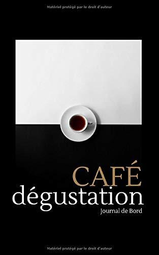CAFE Dégustation Journal de Bord: Journal de bord dégustation café | 129 pages | 60 fiches de dégustation à remplir | 12,7 x 20,3 cm | Couverture Souple