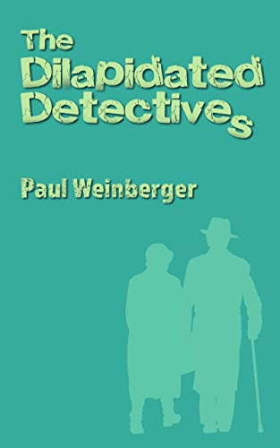 THE DILAPIDATED DETECTIVES (Warning: contains jeopardy, treachery and comedy) by [Paul  Weinberger]