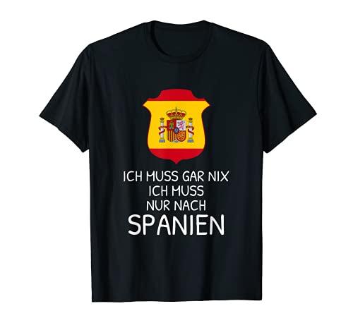 Ich muss gar nix Ich muss nach Spanien Reise Urlaub T-Shirt