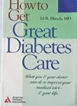 How to Get Great Diabetes Care: What You & Your Doctor Can Do to Improve Your Medical Care & Your Life