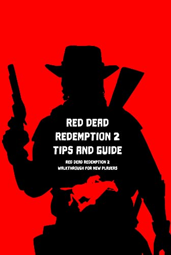 Red Dead Redemption 2 Tips and Guide: Red Dead Redemption 2 Walkthrough for New Players: Game Guide Book (English Edition)