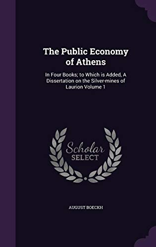 The Public Economy of Athens: In Four Books; To Which Is Added, a Dissertation on the Silver-Mines of Laurion Volume 1