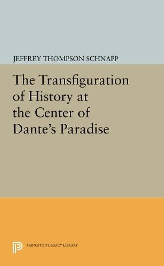 感謝祭区別する活力The Transfiguration of History at the Center of Dante's Paradise (Princeton Legacy Library)