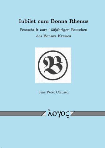 Iubilet cum Bonna Rhenus: Festschrift zum 150jährigen Bestehen des Bonner Kreises: Festschrift Zum 150jahrigen Bestehen Des Bonner Kreises