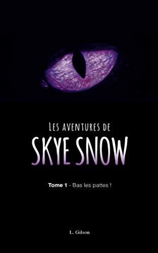 Les Aventures de Skye Snow: Tome 1 : Bas les pattes !