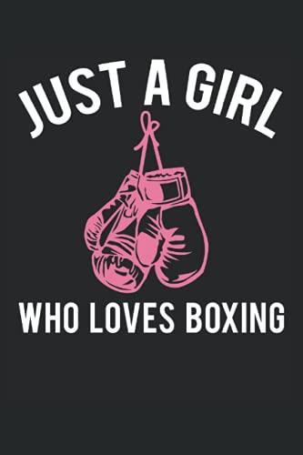 Just A Girl Who Loves Boxing! - Boxerin Spruch Geschenk Notizbuch (Taschenbuch DIN A 5 Format Liniert): Boxhandschuhe Geschenk Notizheft, Schreibheft, ... Boxkämpfe anschauen. Für Damen und Mädchen.