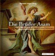 Die Brüder Asam: Barock in Ostbayern und Böhmen