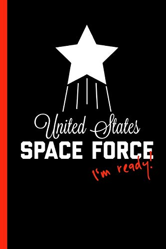 United States Space Force I'm Ready: Notebook, Journal or Diary - Take Your Notes Or Gift It A To A Potential Military Recruit Or Veteran, Journal Paper Date Lines (120 Pages, 6x9