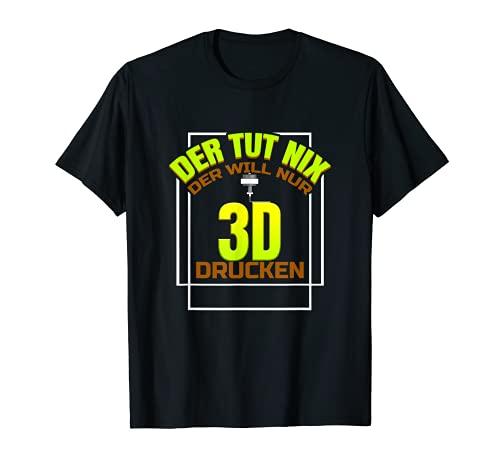 Herren Der Will Nur 3D Drucken Drucker 3D Modellbau Lustig Bastler T-Shirt