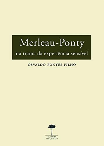 Merleau-Ponty: Na trama da experiência sensível
