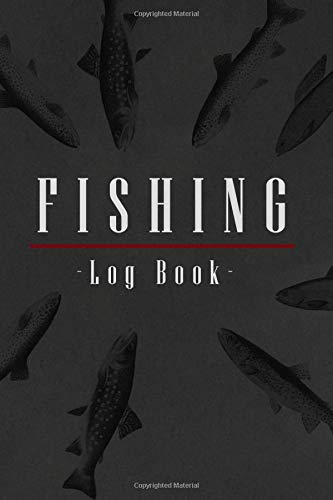 Fishing Log Book: Notebook For The Serious Fisherman To Record Fishing Trip Experiences Log all of your Fishing Trips - Catches, Location, Companion, ... .. Total Catch of the day and much more.