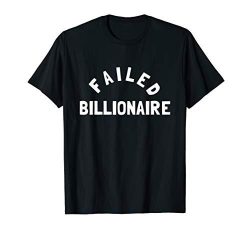 Fehlgeschlagener Milliardär - Apathisches Versagen schlecht T-Shirt