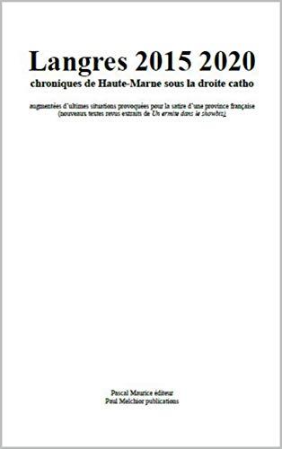 Langres 2015 2020: chroniques de Haute-Marne sous la droite catho (French Edition)