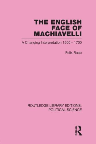 The English Face of Machiavelli (Routledge Library Editions: Political Science Volume 32)