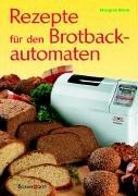 Rezepte für den Brotbackautomaten