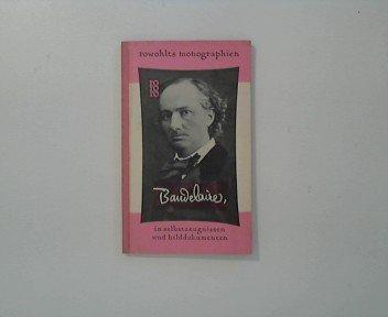 Charles Baudelaire in Selbstzeugnissen und Bilddokumenten. Pascal Pia. Aus d. Franz. übertr. von Christine Muthesius. Den dokumentar. u. bibliograph. Anh. bearbeitete Paul Raabe, rowohlts monographien ; 7