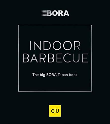 INDOOR BARBECUE: The big BORA Tepan book (GU Themenkochbuch)