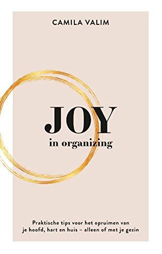 Joy in organizing: Praktische tips voor het opruimen van je hoofd, hart en huis - alleen of met je gezin