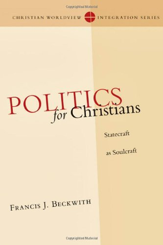 Politics for Christians: Statecraft as Soulcraft (Christian Worldview Integration)