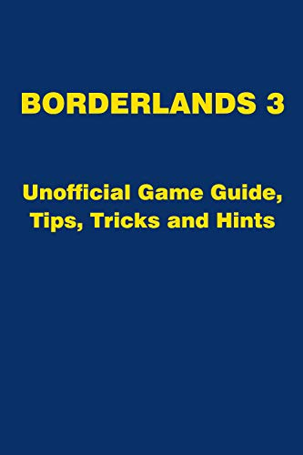 Borderlands 3 - Unofficial Game Guide, Tips, Tricks and Hints (English Edition)