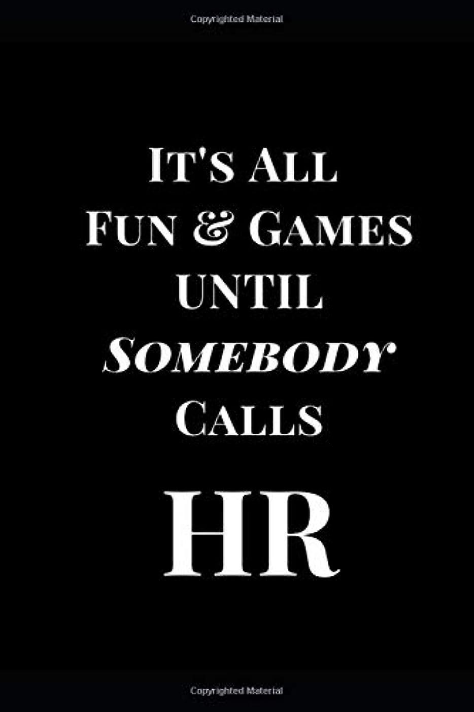 キャンプ楽しい日It's All Fun & Games Until. Somebody Calls HR: Black Gag Gift HR Funny Notebook Journal (HR Funny Journals)