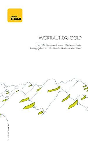 Wortlaut 09. Gold: Der FM4-Literaturwettbewerb. Die besten Texte
