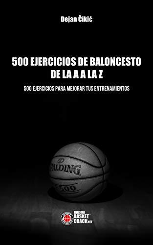 500 EJERCICIOS DE BALONCESTO DE LA A A LA Z: 500 EJERCICIOS PARA MEJORAR TUS ENTRENAMIENTOS (Spanish Edition)