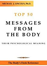 Top 50 Messages from the Body - Their Psychological Meaning: The Body's Desk Reference