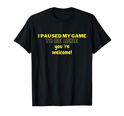 I Paused My Game To Be Here T-shirt Funny Shirt For Gamers Camiseta