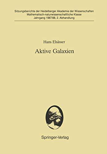 Aktive Galaxien: Vorgetragen in der Sitzung vom 18. 7. 1987 (Sitzungsberichte der Heidelberger Akademie der Wissenschaften (1987/88 / 2))
