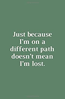 Just Because I'm On A Different Path Doesn't Mean I'm Lost.: Notebook for Women and Man (Journal, Diary), 100 Blank Lined ...