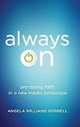 book cover image Always On: Practicing Faith in a New Media Landscape by Angela Williams Gorrell