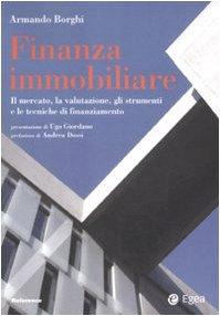 Finanza immobiliare. Il mercato, la valutazione, gli strumenti e le teniche di finanziamento