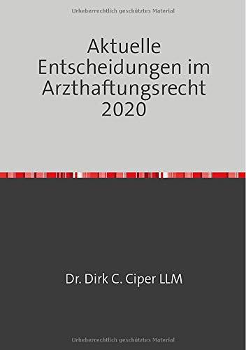 Aktuelle Entscheidungen im Arzthaftungsrecht 2020: Eine Rechtssprechungsübersicht von Ciper & Coll., den Anwälten für Medizinrecht, Arzthaftungsrecht und Behandlungsfehler