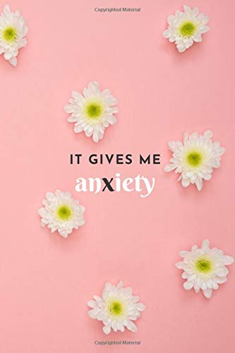 It Gives Me Anxiety: Anxiety Soother Journal | Dot Grid Notebook Diary | 6 x 9 Inches | 120 Pages
