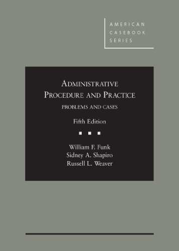 Administrative Procedure and Practice, Problems and Cases, 5th (American Casebook Series)
