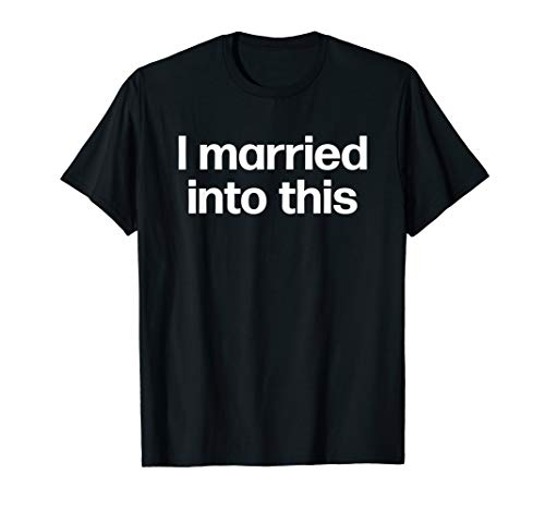 I Married Into This | Funny Sister-In-Law Gift Wedding Photo T-Shirt