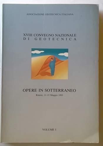OPERE IN SOTTERRANEO. XVIII CONVEGNO NAZIONALE DI GEOTECNICA, Rimini 11-13 maggio 1993. VOLUME I°